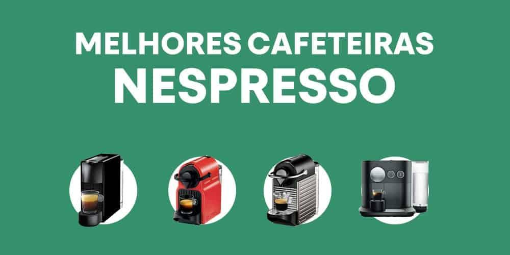 MELHORES CAFETEIRAS NESPRESSO