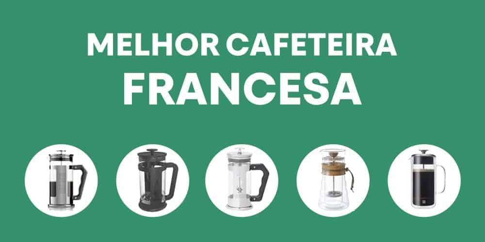 melhor cafeteira francesa