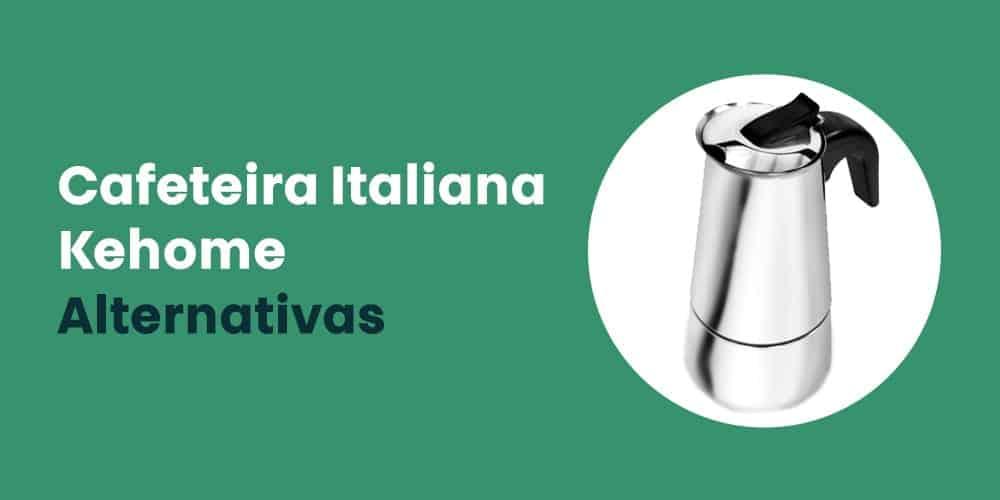 Cafeteira Italiana Kehome alternativas
