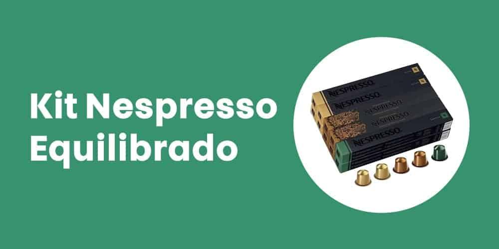 Kit Nespresso Equilibrado