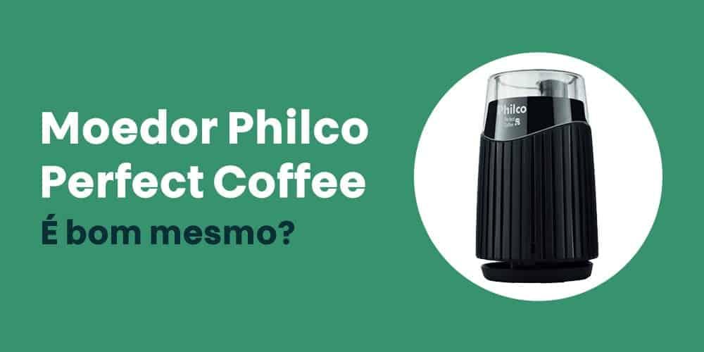 Moedor Philco Perfect Coffee e bom mesmo