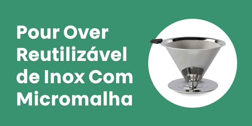 Pour Over Reutilizavel de Inox Com Micromalha