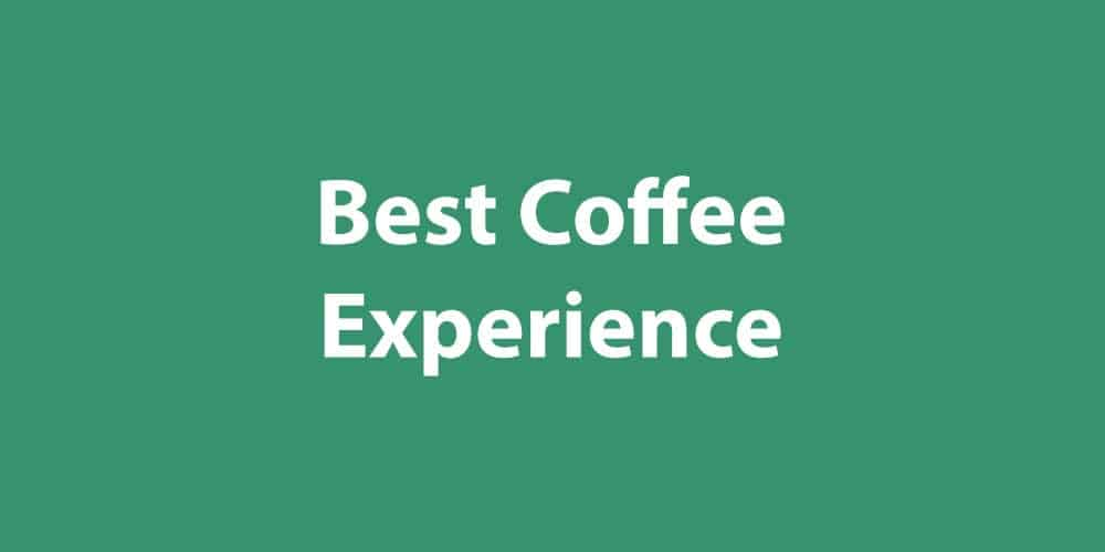 Best Coffee Experience
